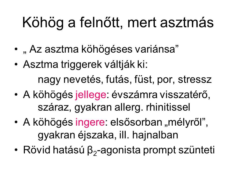 """Köhög a felnőtt, mert asztmás """" Az asztma köhögéses variánsa Asztma triggerek váltják ki: nagy nevetés, futás, füst, por, stressz A köhögés jellege: évszámra visszatérő, száraz, gyakran allerg."""