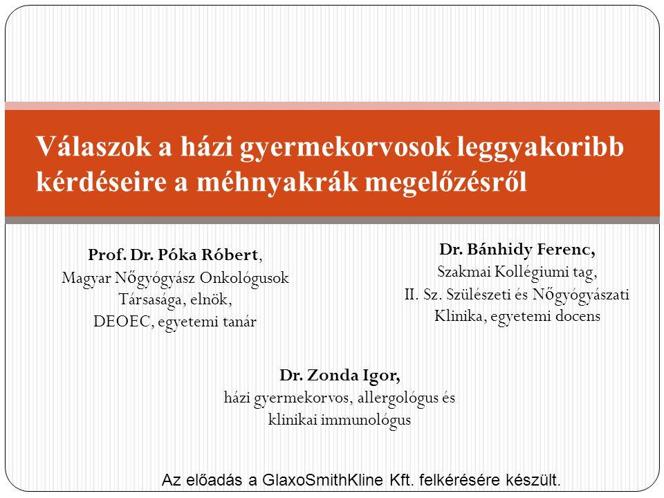 Válaszok a házi gyermekorvosok leggyakoribb kérdéseire a méhnyakrák megelőzésről Az előadás a GlaxoSmithKline Kft. felkérésére készült. Prof. Dr. Póka