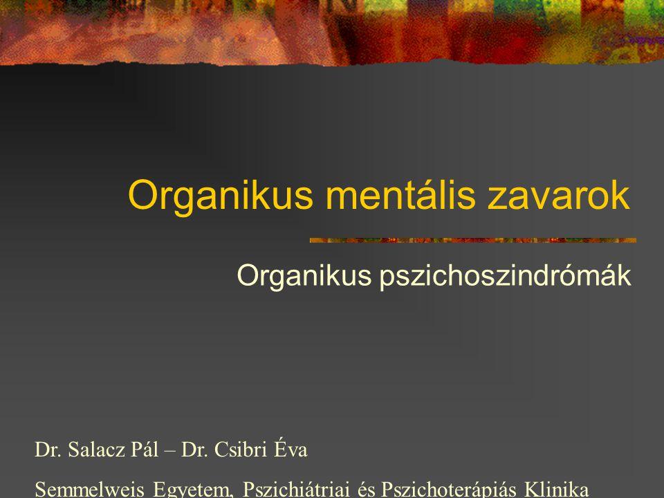 Organikus mentális zavarok Organikus pszichoszindrómák Dr.