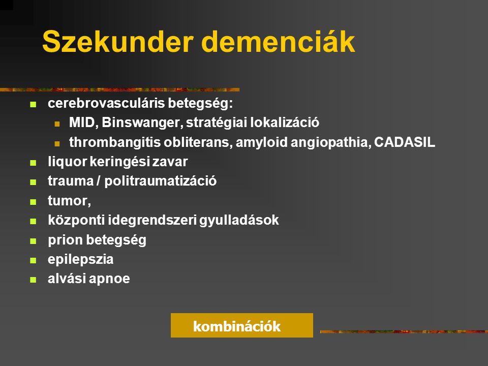 Szekunder demenciák cerebrovasculáris betegség: MID, Binswanger, stratégiai lokalizáció thrombangitis obliterans, amyloid angiopathia, CADASIL liquor keringési zavar trauma / politraumatizáció tumor, központi idegrendszeri gyulladások prion betegség epilepszia alvási apnoe kombinációk