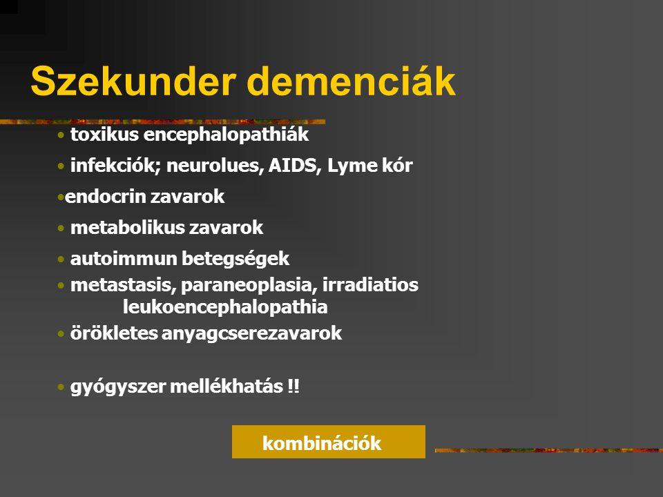 Szekunder demenciák toxikus encephalopathiák infekciók; neurolues, AIDS, Lyme kór endocrin zavarok metabolikus zavarok autoimmun betegségek metastasis, paraneoplasia, irradiatios leukoencephalopathia örökletes anyagcserezavarok gyógyszer mellékhatás !.
