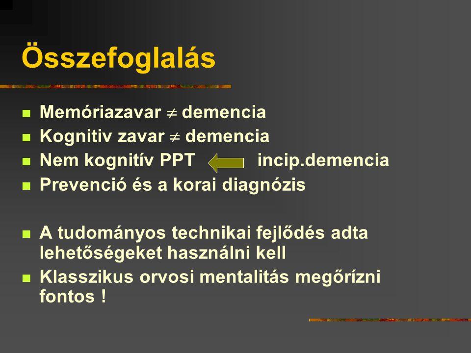 Összefoglalás Memóriazavar  demencia Kognitiv zavar  demencia Nem kognitív PPT incip.demencia Prevenció és a korai diagnózis A tudományos technikai fejlődés adta lehetőségeket használni kell Klasszikus orvosi mentalitás megőrízni fontos !