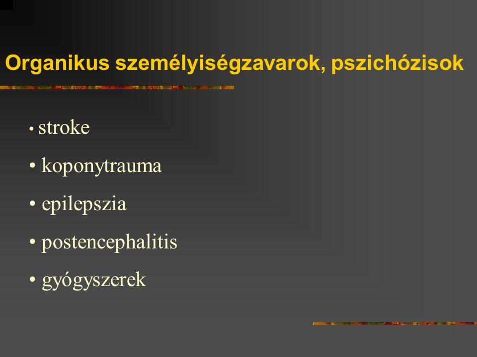 Organikus személyiségzavarok, pszichózisok stroke koponytrauma epilepszia postencephalitis gyógyszerek