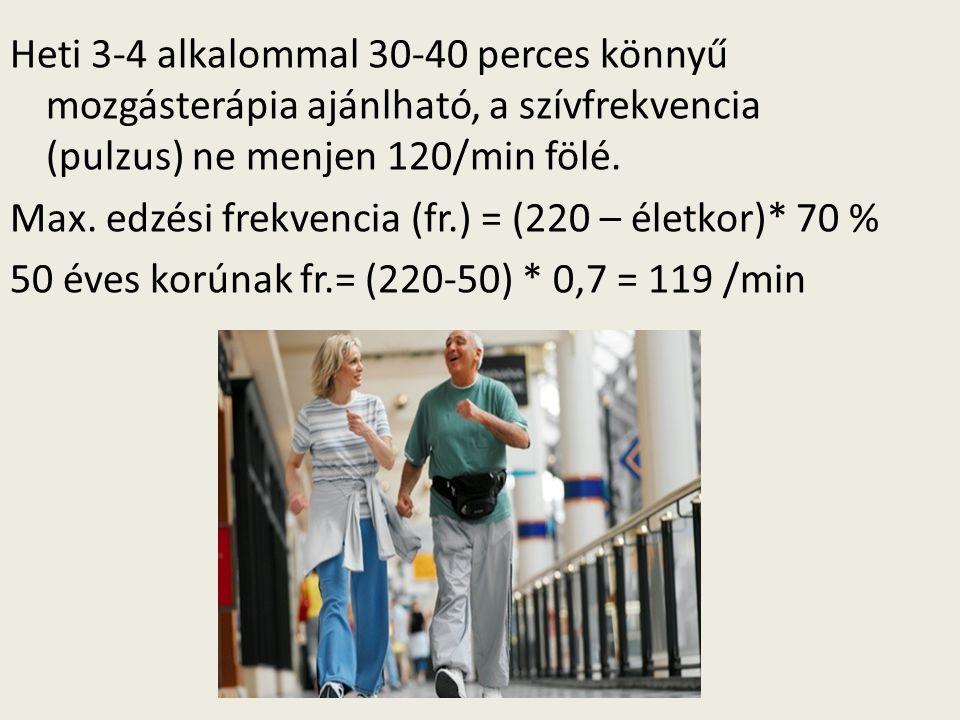 Heti 3-4 alkalommal 30-40 perces könnyű mozgásterápia ajánlható, a szívfrekvencia (pulzus) ne menjen 120/min fölé.