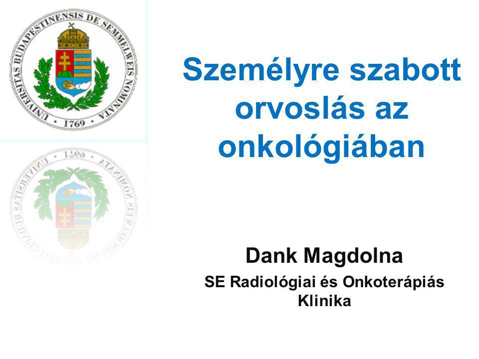 Személyre szabott orvoslás az onkológiában Dank Magdolna SE Radiológiai és Onkoterápiás Klinika