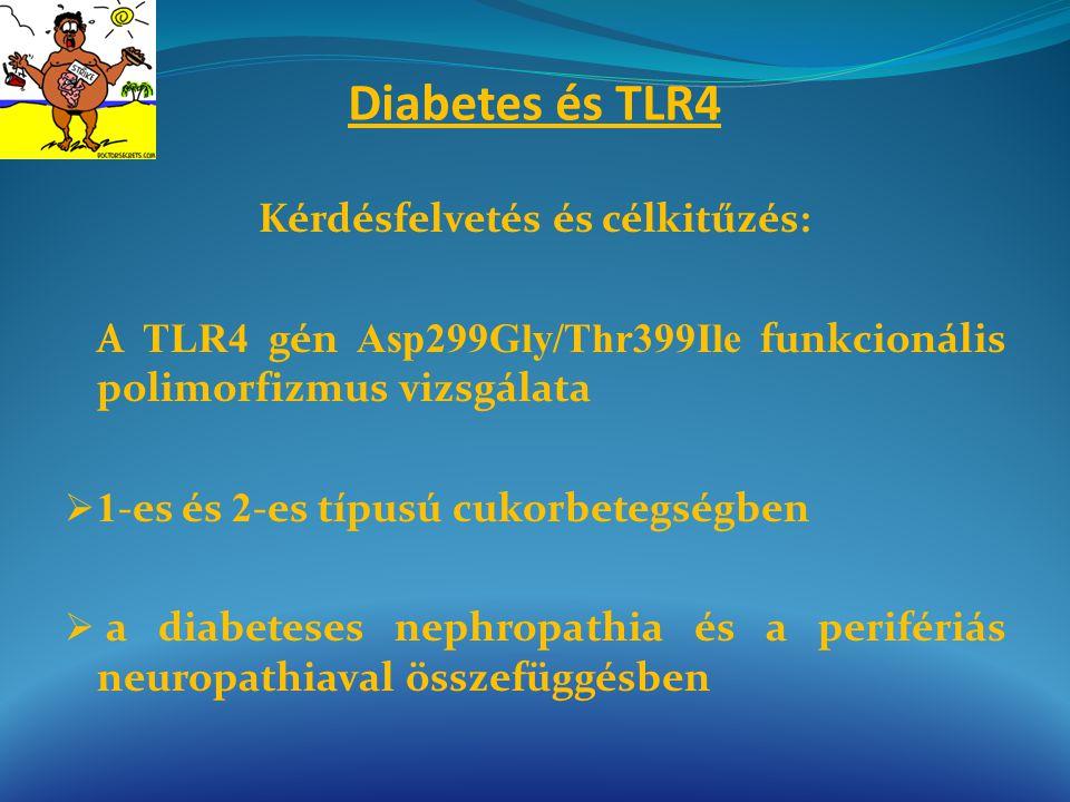 Diabetes és TLR4 Kérdésfelvetés és célkitűzés: A TLR4 gén Asp299Gly/Thr399Ile funkcionális polimorfizmus vizsgálata  1 -es és 2 -es típusú cukorbeteg