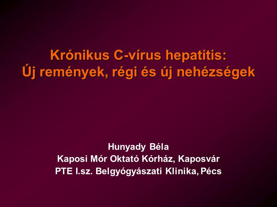 A krónikus C-vírus hepatitis lefolyása Akut fertőzés Krónikus vírushordozó Gyógyulás Gyógyulás 20–50 év Krónikus hepatitis (70%) Stabilizáció Progresszió Májzsugor 1 (>50%) Kompenzált májzsugor Dekompenzált májzsugor 1 A májzsugor évente 6-8000 ember halálát okozza hazánkban.