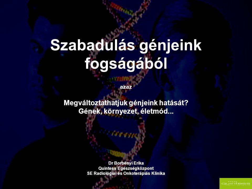 Szabadulás génjeink fogságából azaz Megváltoztathatjuk génjeink hatását.