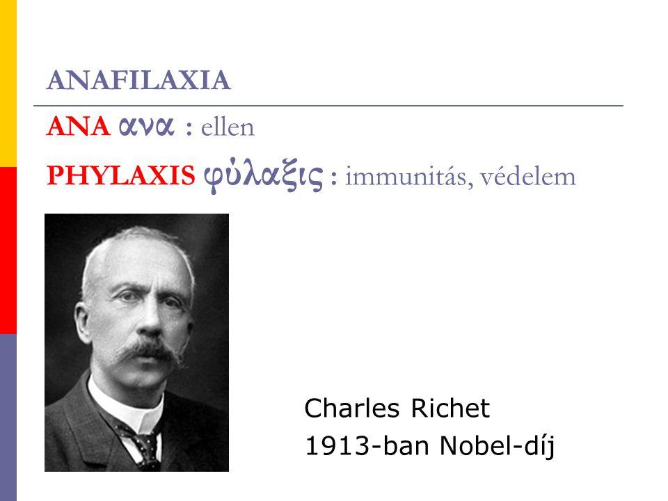 ANAFILAXIA ANA ανα : ellen PHYLAXIS φύλαξις : immunitás, védelem Charles Richet 1913-ban Nobel-díj