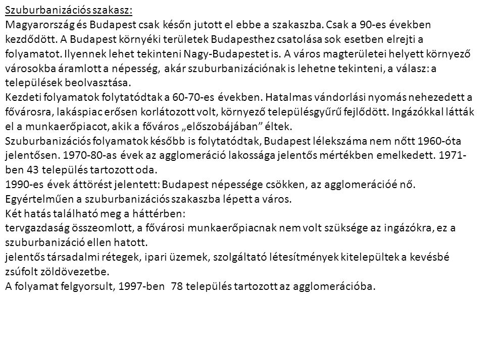 Szuburbanizációs szakasz: Magyarország és Budapest csak későn jutott el ebbe a szakaszba. Csak a 90-es években kezdődött. A Budapest környéki területe