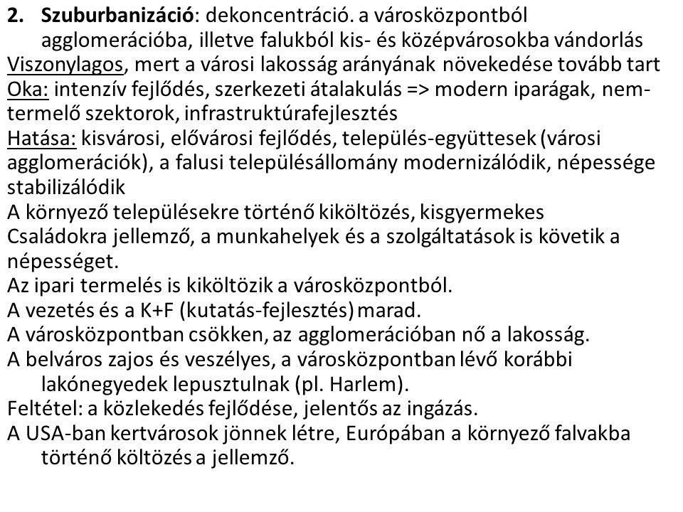 2.Szuburbanizáció: dekoncentráció. a városközpontból agglomerációba, illetve falukból kis- és középvárosokba vándorlás Viszonylagos, mert a városi lak