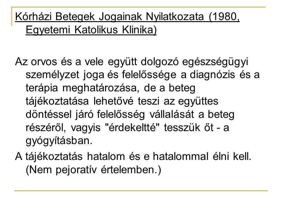 Kórházi Betegek Jogainak Nyilatkozata (1980, Egyetemi Katolikus Klinika) Az orvos és a vele együtt dolgozó egészségügyi személyzet joga és felelőssége