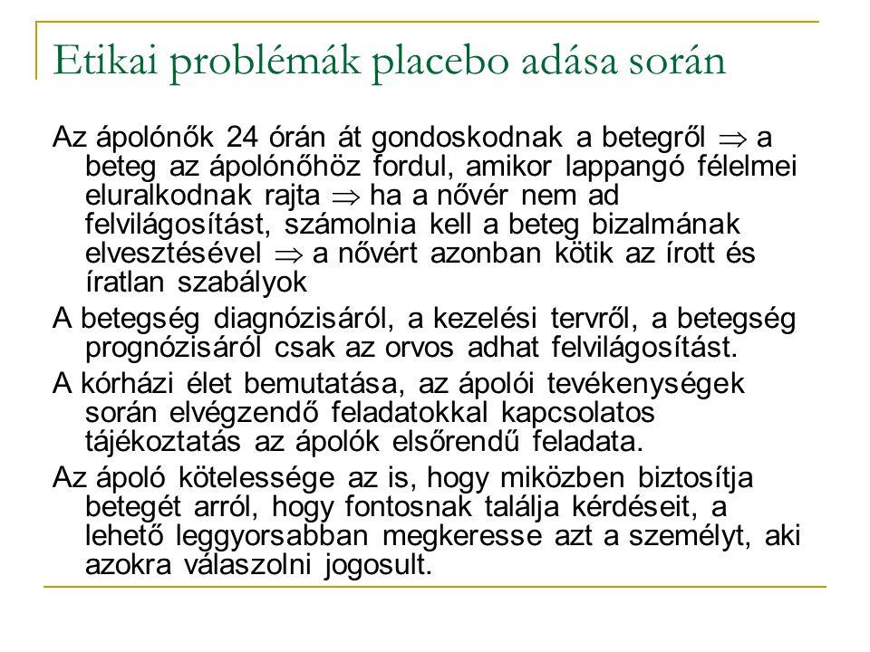 Etikai problémák placebo adása során Az ápolónők 24 órán át gondoskodnak a betegről  a beteg az ápolónőhöz fordul, amikor lappangó félelmei eluralkod