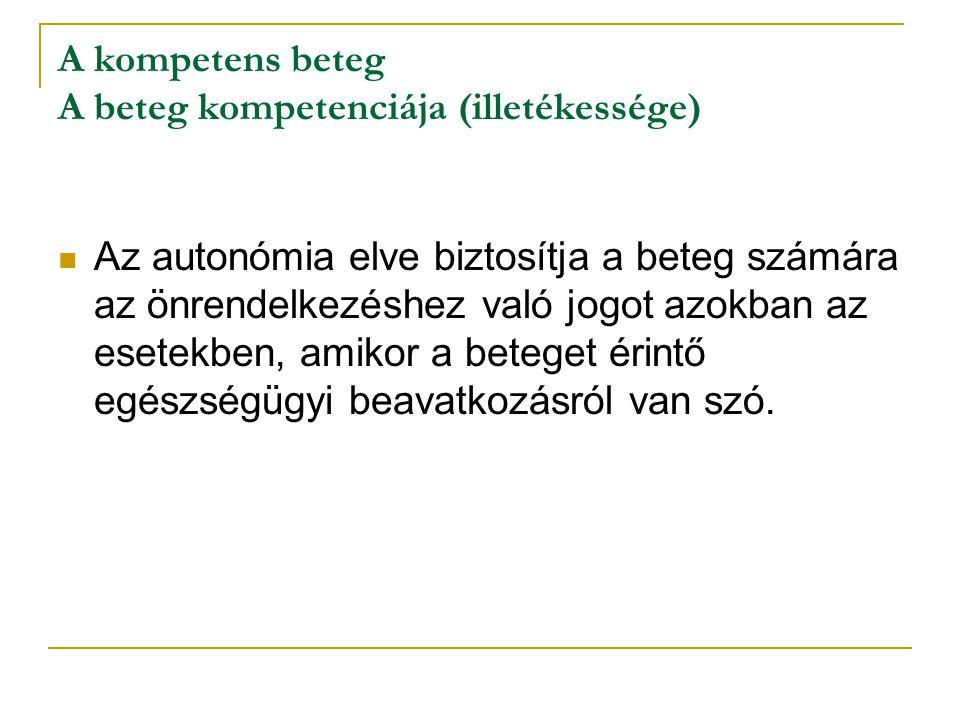 A kompetens beteg A beteg kompetenciája (illetékessége) Az autonómia elve biztosítja a beteg számára az önrendelkezéshez való jogot azokban az esetekb