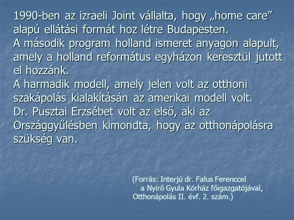 """1990-ben az izraeli Joint vállalta, hogy """"home care"""" alapú ellátási formát hoz létre Budapesten. A második program holland ismeret anyagon alapult, am"""