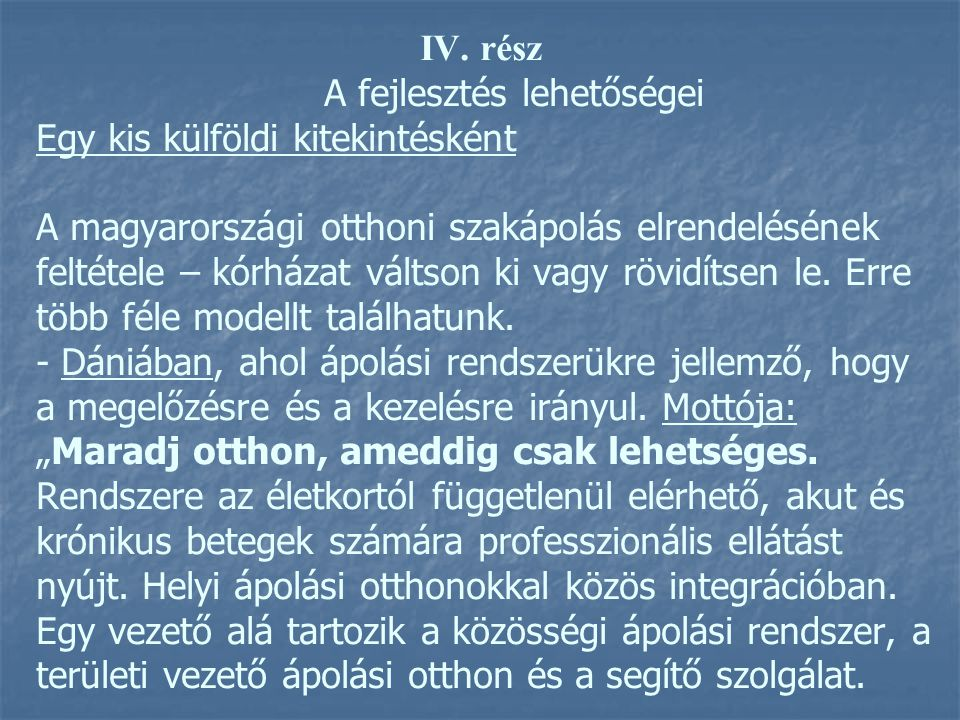 IV. rész A fejlesztés lehetőségei Egy kis külföldi kitekintésként A magyarországi otthoni szakápolás elrendelésének feltétele – kórházat váltson ki va