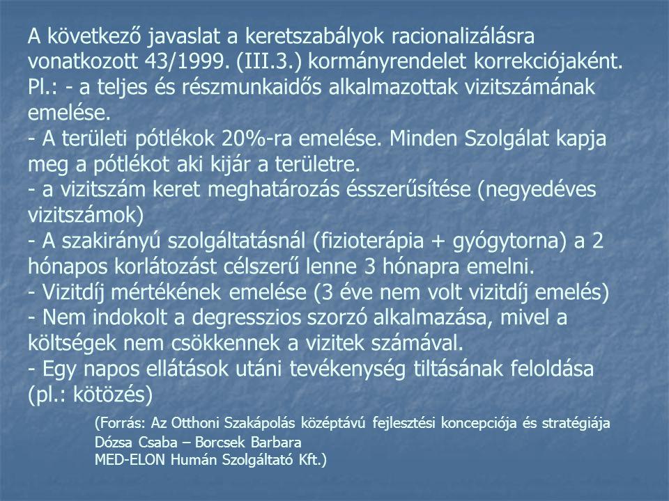 A következő javaslat a keretszabályok racionalizálásra vonatkozott 43/1999. (III.3.) kormányrendelet korrekciójaként. Pl.: - a teljes és részmunkaidős