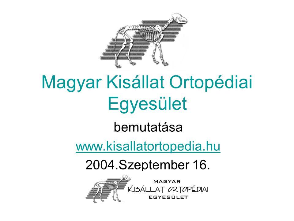 Magyar Kisállat Ortopédiai Egyesület bemutatása www.kisallatortopedia.hu 2004.Szeptember 16.