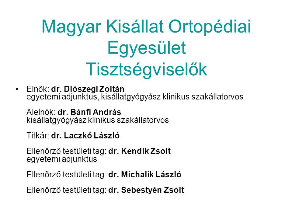 Magyar Kisállat Ortopédiai Egyesület Tisztségviselők Elnök: dr. Diószegi Zoltán egyetemi adjunktus, kisállatgyógyász klinikus szakállatorvos Alelnök: