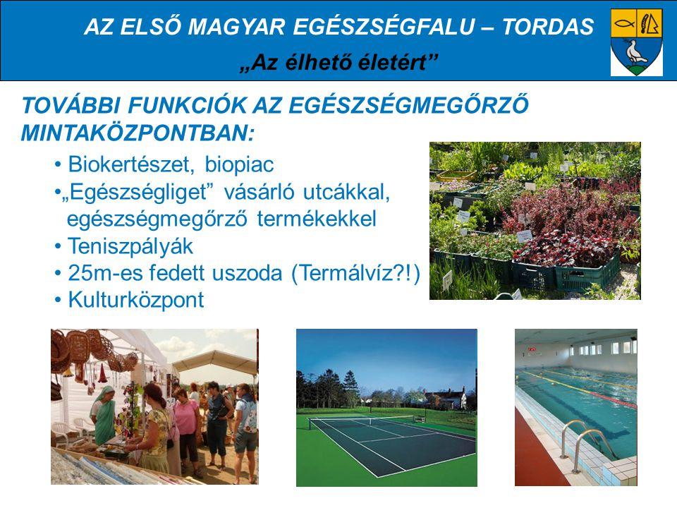 """AZ ELSŐ MAGYAR EGÉSZSÉGFALU – TORDAS """"Az élhető életért TOVÁBBI FUNKCIÓK AZ EGÉSZSÉGMEGŐRZŐ MINTAKÖZPONTBAN: Biokertészet, biopiac """"Egészségliget vásárló utcákkal, egészségmegőrző termékekkel Teniszpályák 25m-es fedett uszoda (Termálvíz !) Kulturközpont"""