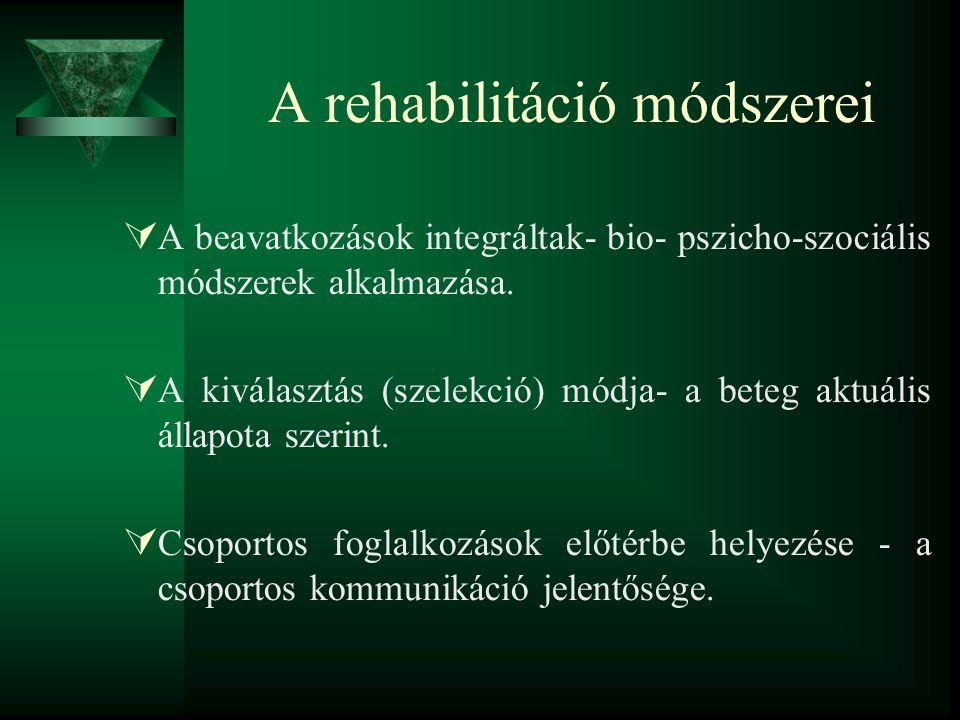 A rehabilitáció módszerei  A beavatkozások integráltak- bio- pszicho-szociális módszerek alkalmazása.  A kiválasztás (szelekció) módja- a beteg aktu