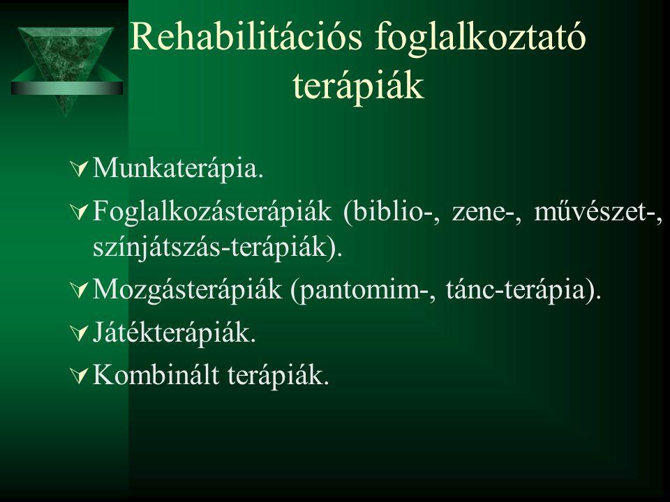 Rehabilitációs foglalkoztató terápiák  Munkaterápia.  Foglalkozásterápiák (biblio-, zene-, művészet-, színjátszás-terápiák).  Mozgásterápiák (panto
