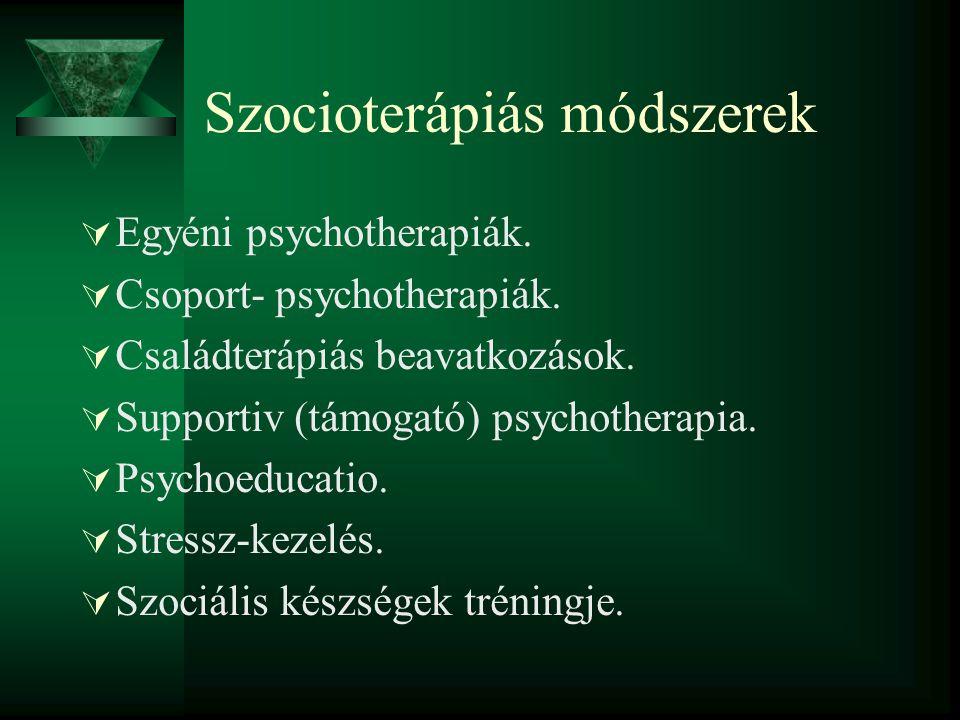 Szocioterápiás módszerek  Egyéni psychotherapiák.  Csoport- psychotherapiák.  Családterápiás beavatkozások.  Supportiv (támogató) psychotherapia.