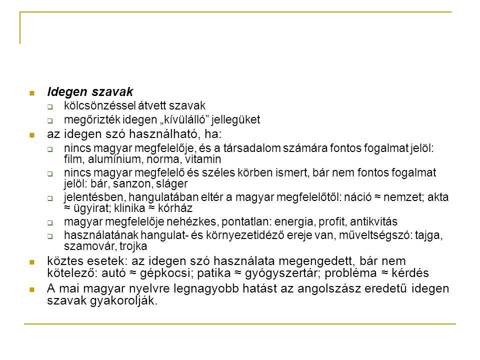 """Idegen szavak  kölcsönzéssel átvett szavak  megőrizték idegen """"kívülálló"""" jellegüket az idegen szó használható, ha:  nincs magyar megfelelője, és a"""