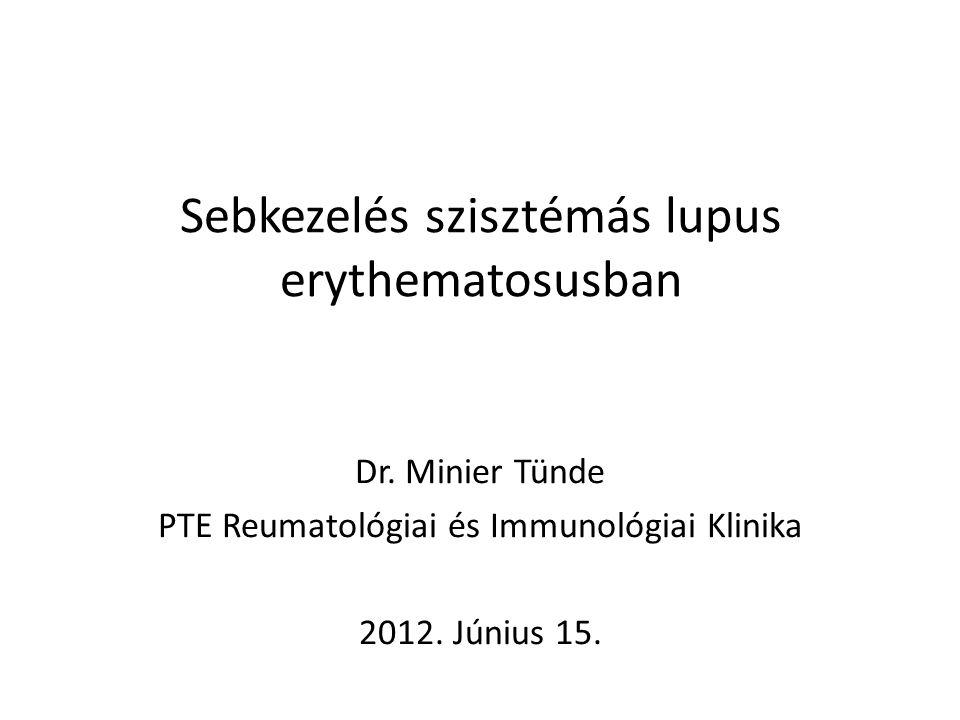 Sebkezelés szisztémás lupus erythematosusban Dr. Minier Tünde PTE Reumatológiai és Immunológiai Klinika 2012. Június 15.