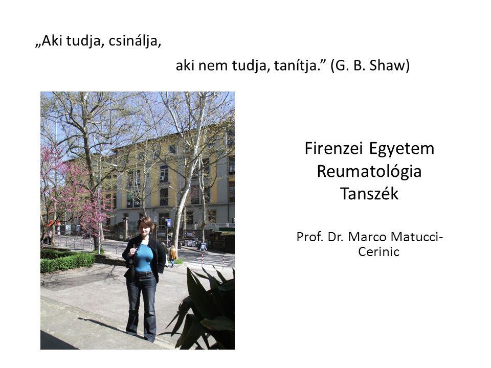 """Firenzei Egyetem Reumatológia Tanszék Prof. Dr. Marco Matucci- Cerinic """"Aki tudja, csinálja, aki nem tudja, tanítja."""" (G. B. Shaw)"""