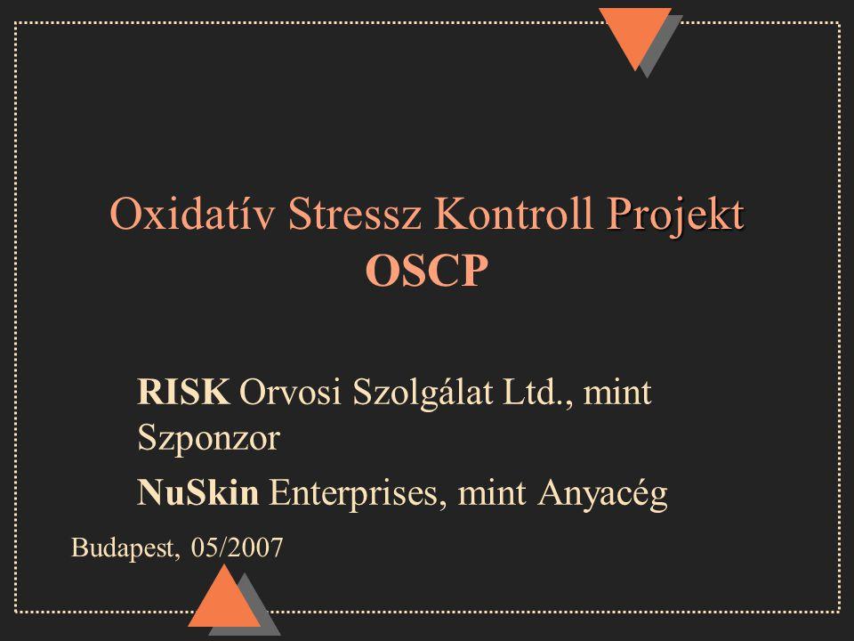 Projekt Oxidatív Stressz Kontroll Projekt OSCP RISK Orvosi Szolgálat Ltd., mint Szponzor NuSkin Enterprises, mint Anyacég Budapest, 05/2007