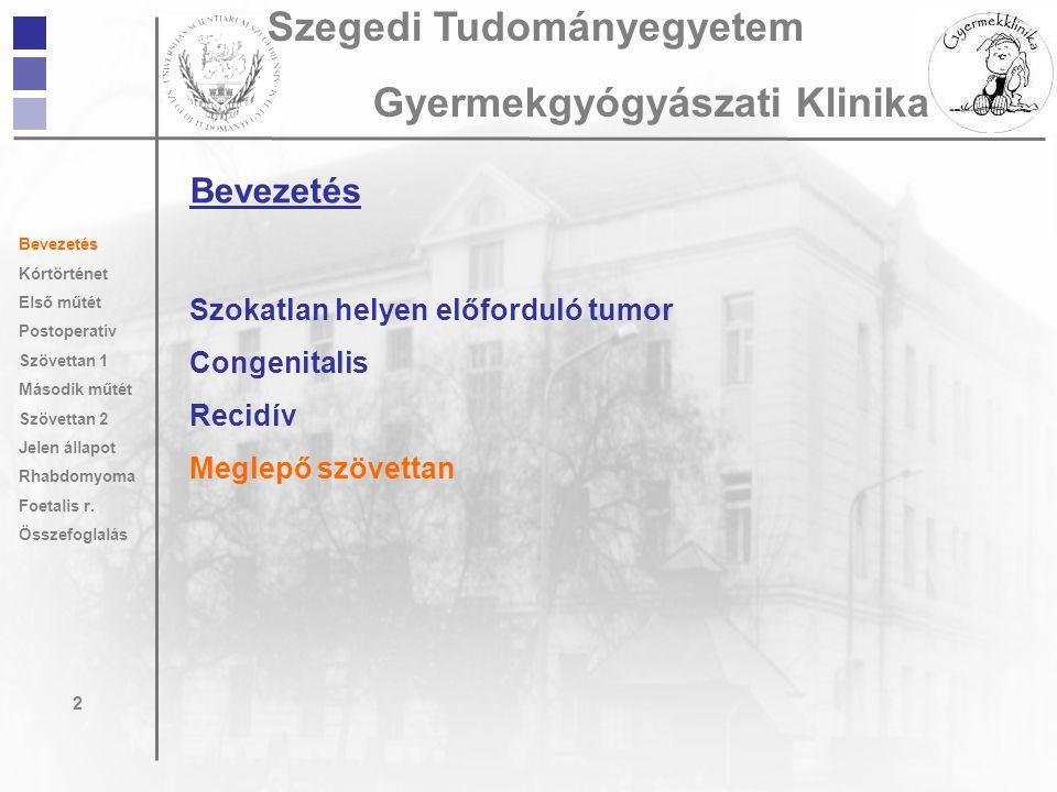 Bevezetés Szokatlan helyen előforduló tumor Congenitalis Recidív Meglepő szövettan 2 Szegedi Tudományegyetem Gyermekgyógyászati Klinika Bevezetés Kórt
