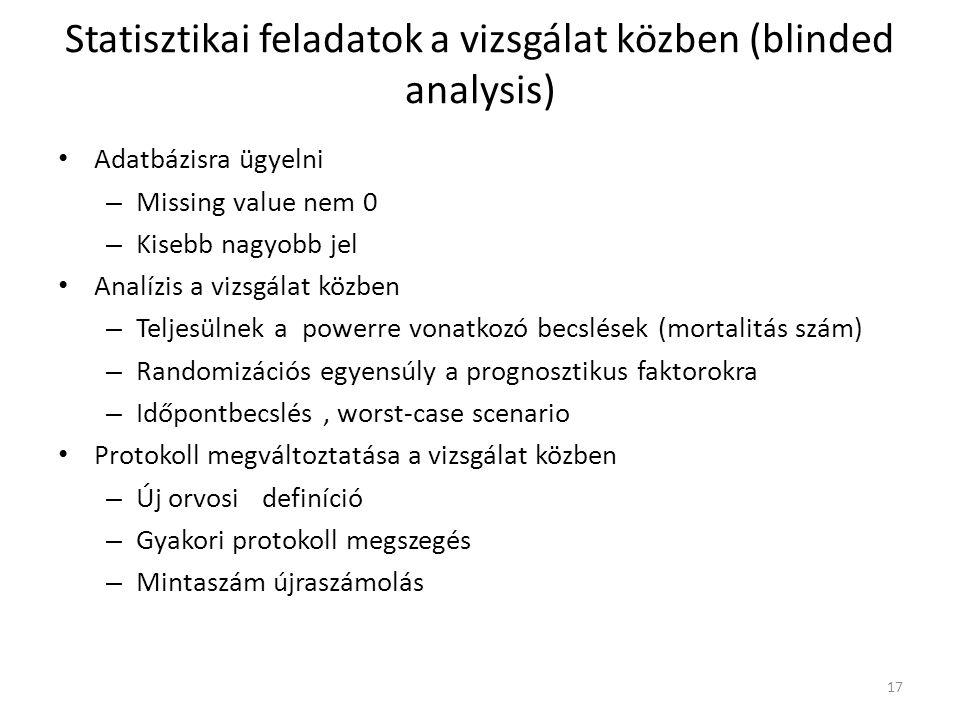 17 Statisztikai feladatok a vizsgálat közben (blinded analysis) Adatbázisra ügyelni – Missing value nem 0 – Kisebb nagyobb jel Analízis a vizsgálat kö