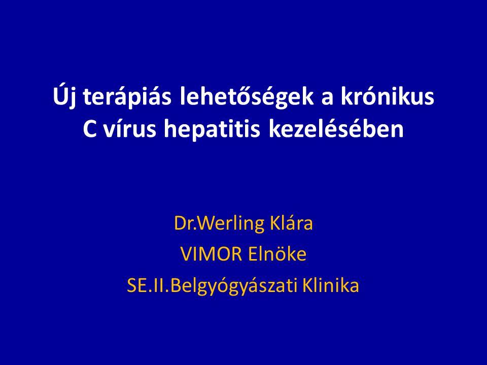 Új terápiás lehetőségek a krónikus C vírus hepatitis kezelésében Dr.Werling Klára VIMOR Elnöke SE.II.Belgyógyászati Klinika