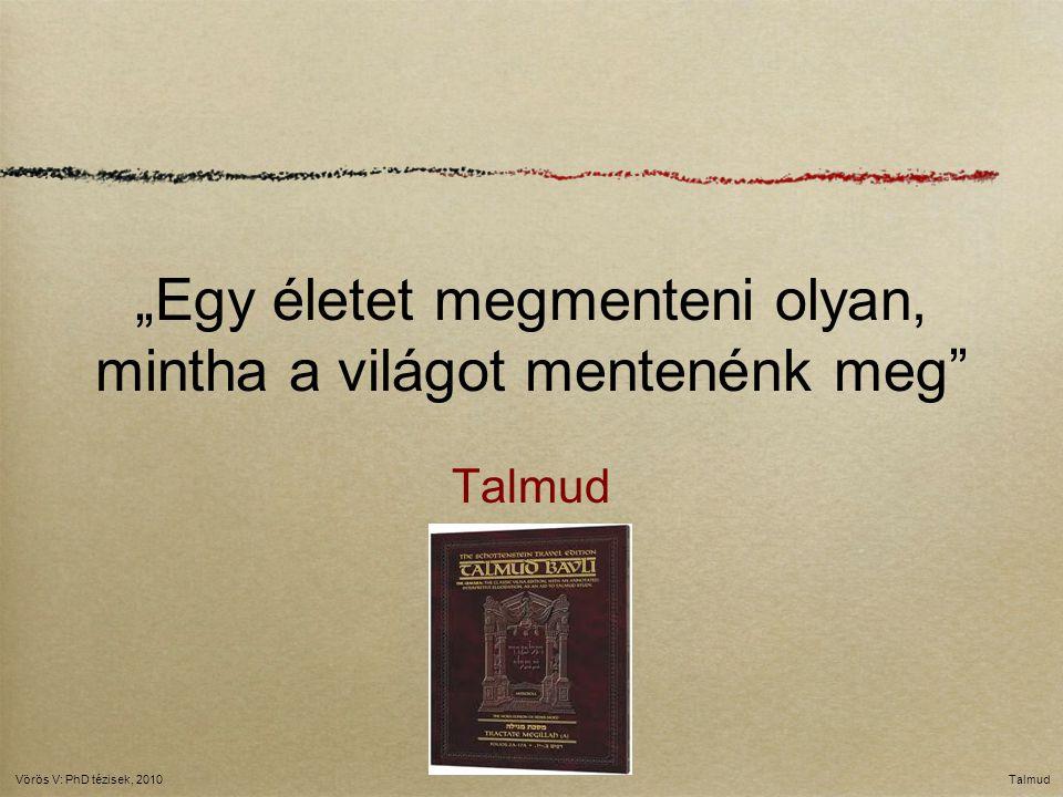 """""""Egy életet megmenteni olyan, mintha a világot mentenénk meg"""" Talmud Vörös V: PhD tézisek, 2010"""