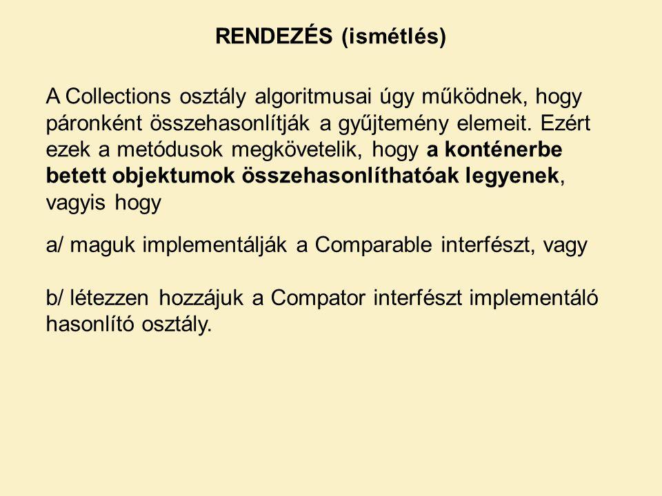 RENDEZÉS (ismétlés) A Collections osztály algoritmusai úgy működnek, hogy páronként összehasonlítják a gyűjtemény elemeit. Ezért ezek a metódusok megk