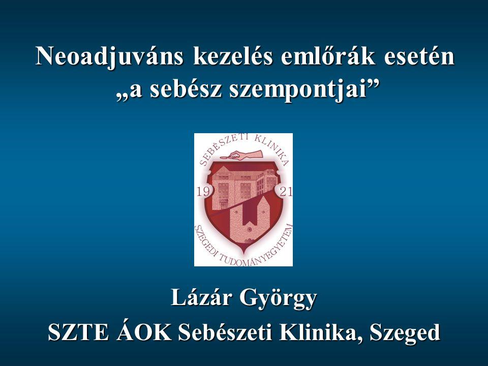 """Neoadjuváns kezelés emlőrák esetén """"a sebész szempontjai"""" Lázár György SZTE ÁOK Sebészeti Klinika, Szeged"""