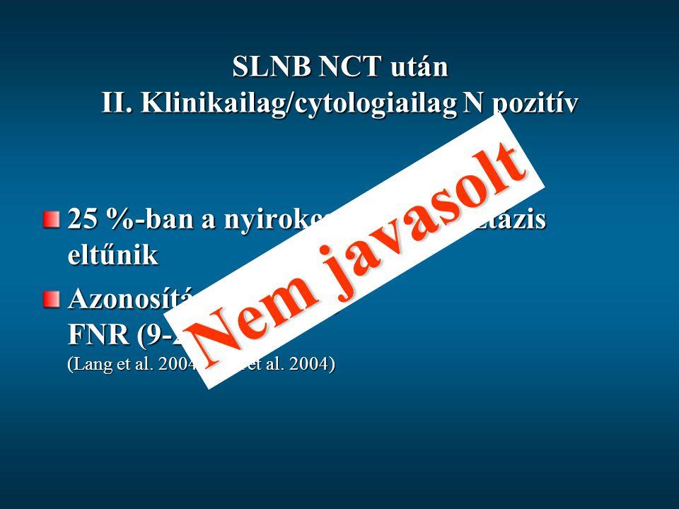 SLNB NCT után II. Klinikailag/cytologiailag N pozitív 25 %-ban a nyirokcsomó metasztázis eltűnik Azonosítás (91-93 %) FNR (9-26 %) (Lang et al. 2004,