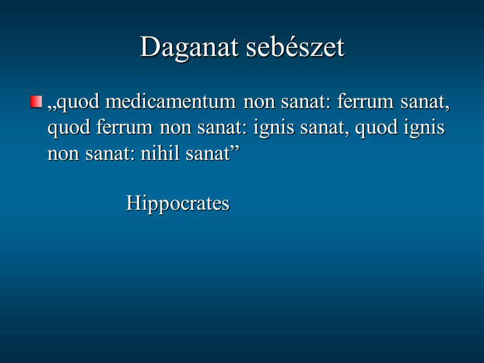 """Daganat sebészet """"quod medicamentum non sanat: ferrum sanat, quod ferrum non sanat: ignis sanat, quod ignis non sanat: nihil sanat"""" Hippocrates"""