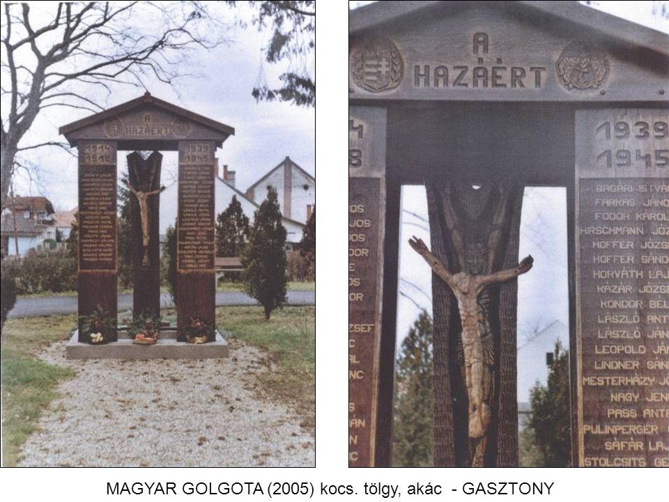 MAGYAR GOLGOTA (2005) kocs. tölgy, akác - GASZTONY