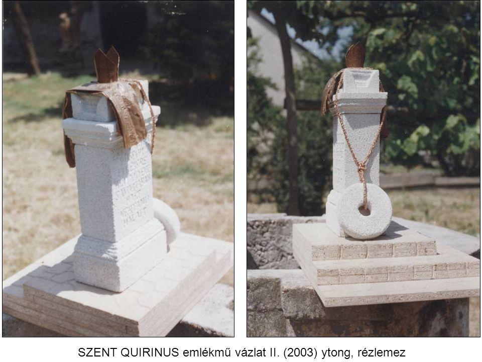 SZENT QUIRINUS emlékmű vázlat II. (2003) ytong, rézlemez