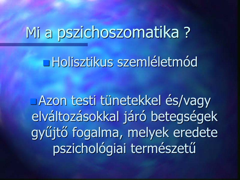 Pszichoszomatikus betegségek az általános orvosi gyakorlatban Dr. Lehóczky Pál Semmelweis Egyetem Pszichiátriai és Pszichoterápiás Klinika