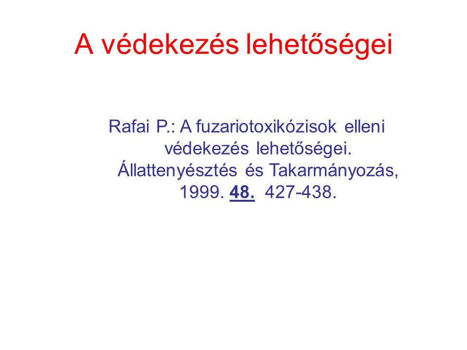 A védekezés lehetőségei Rafai P.: A fuzariotoxikózisok elleni védekezés lehetőségei. Állattenyésztés és Takarmányozás, 1999. 48. 427-438.