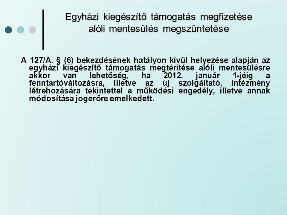 Egyházi kiegészítő támogatás megfizetése alóli mentesülés megszüntetése 12 A 127/A. § (6) bekezdésének hatályon kívül helyezése alapján az egyházi kie