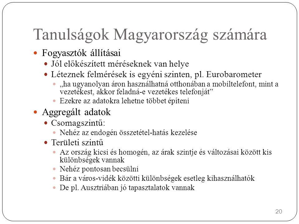 Tanulságok Magyarország számára Fogyasztók állításai Jól előkészített méréseknek van helye Léteznek felmérések is egyéni szinten, pl.