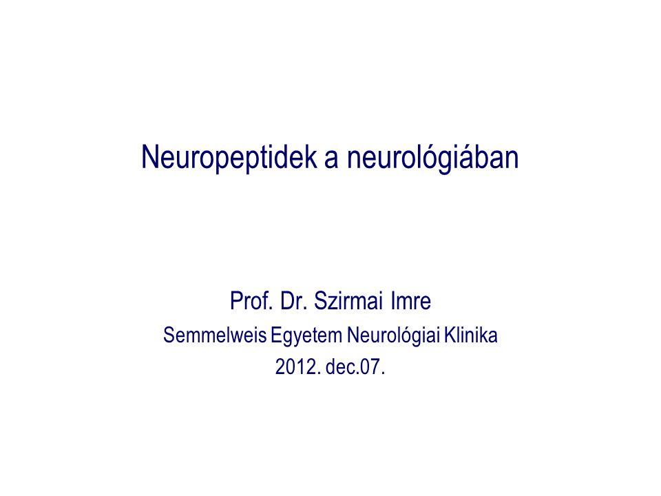 Neuropeptidek a neurológiában Prof.Dr. Szirmai Imre Semmelweis Egyetem Neurológiai Klinika 2012.