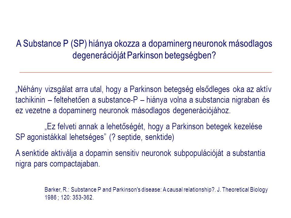 A Substance P (SP) hiánya okozza a dopaminerg neuronok másodlagos degenerációját Parkinson betegségben.