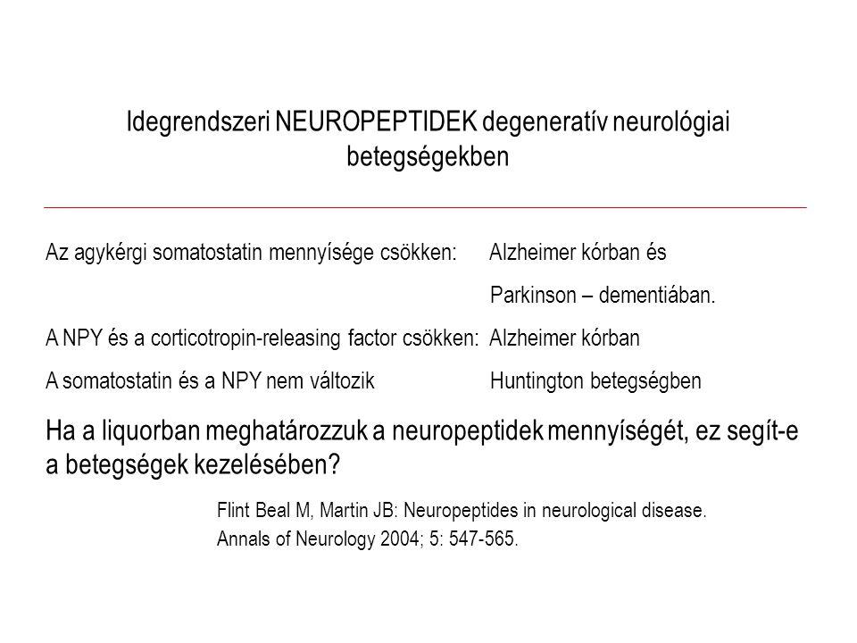Idegrendszeri NEUROPEPTIDEK degeneratív neurológiai betegségekben Az agykérgi somatostatin mennyísége csökken: Alzheimer kórban és Parkinson – dementiában.