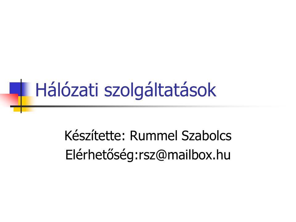 Hálózati szolgáltatások Készítette: Rummel Szabolcs Elérhetőség:rsz@mailbox.hu
