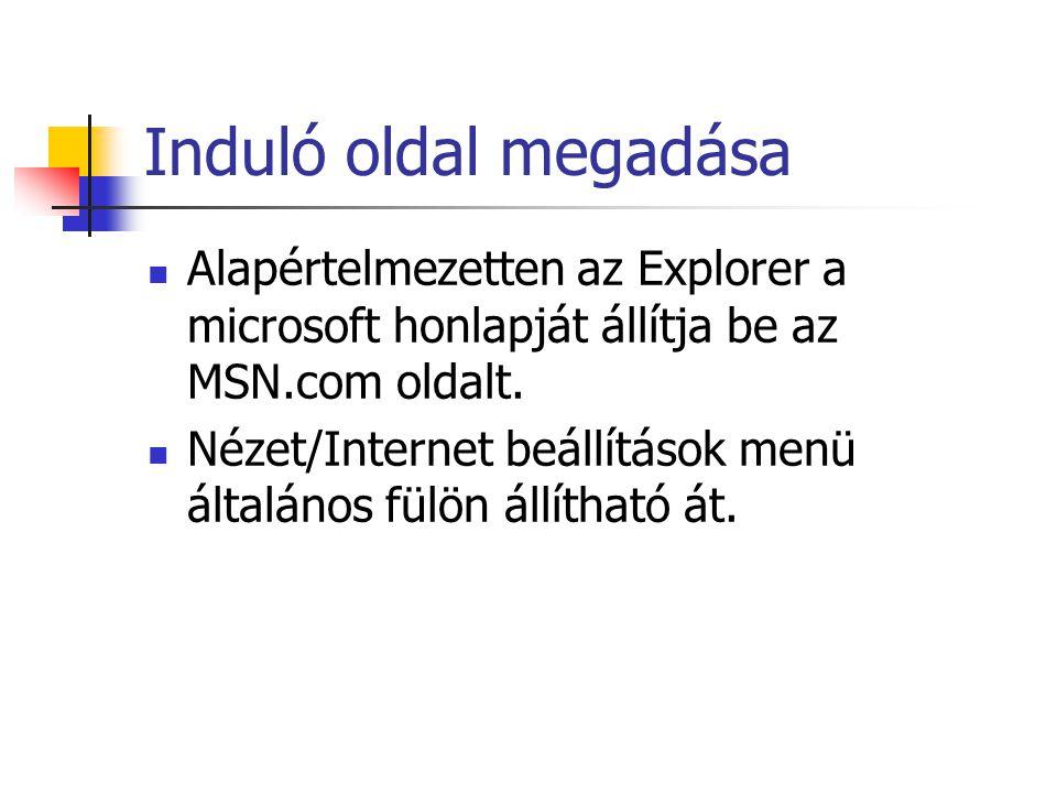 Induló oldal megadása Alapértelmezetten az Explorer a microsoft honlapját állítja be az MSN.com oldalt.